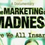 """The Marketing of Madness"" – Must Watch Movie"