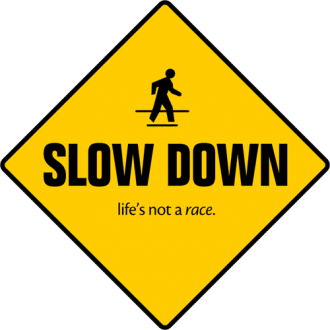 Should You Slow Down?