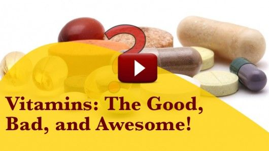 Vitamins: The Good, Bad and Awesome!
