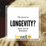 The Secret to Longevity? More Sex & Rosemary