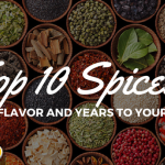 Top 10 Spices to Add Flavor and Years to Your Life