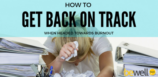How to Get Back on Track When Headed Toward a Burnout
