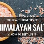 Himalayan Salt: Health Benefits and Best Uses