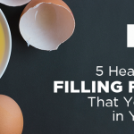 5 Healthy and Filling Foods That You Need in Your Life