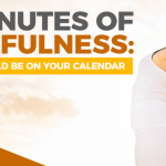 10 Minutes of Mindfulness: Here's Why It Should Be on Your Calendar
