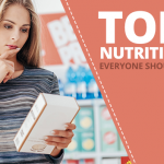 Top 10 Nutrition Facts Everyone Should Know About