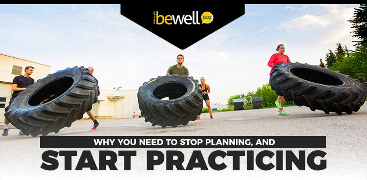 Why You Need to Stop Planning, And Start Practicing