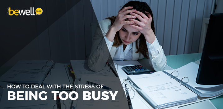 How to Deal with The Stress of Being Too Busy