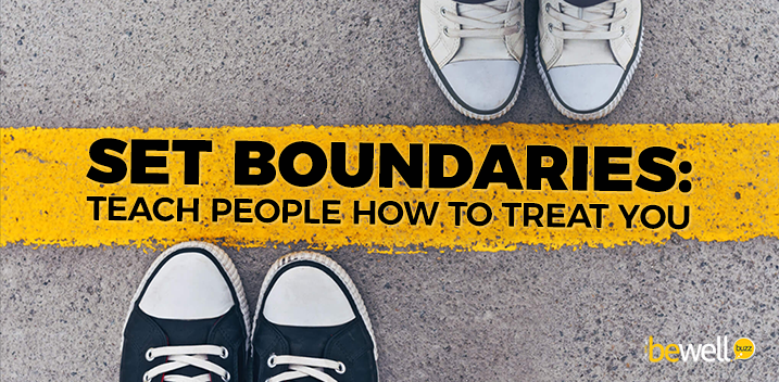 Set Boundaries: Teach People How to Treat You