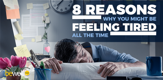 8 Reasons Why You Might Be Feeling Tired All the Time