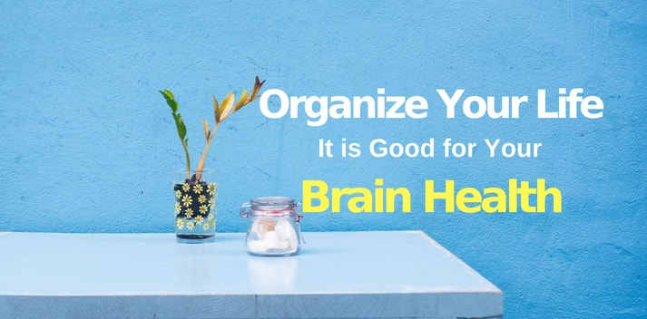 5 Reasons Why Organizing Your Life is Good for Your Brain Health