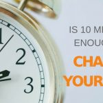 Setting Aside 10 Minutes Every Day Can Help You Change Your Life