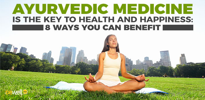 Ayurvedic Medicine Is the Key to Health and Happiness: 8 Ways You Can Benefit