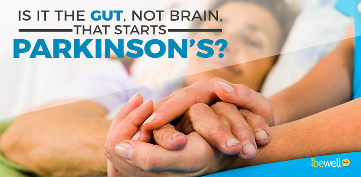 Is It the Gut, Not Brain, That Starts Parkinson's?
