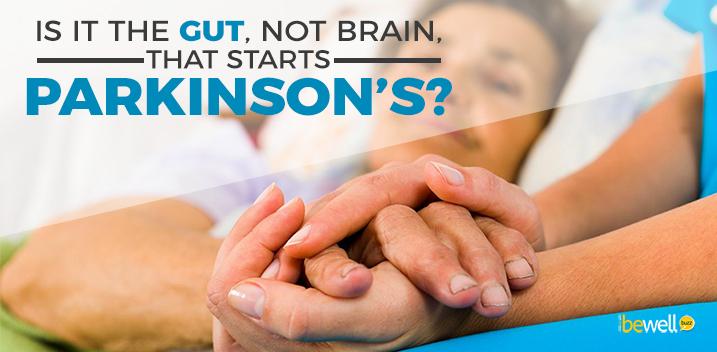 Is It the Gut, Not Brain, That Starts Parkinson's?