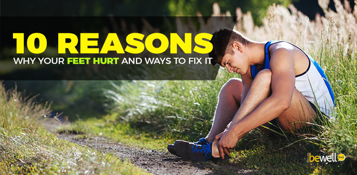 10 Reasons Your Feet Hurt and Ways to Fix the Foot Pain