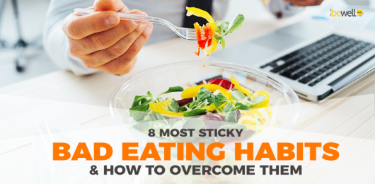 8 Most Sticky Bad Eating Habits & How to Overcome Them