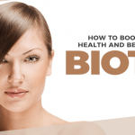 8 Ways Biotin Is Important for Your Well-Being