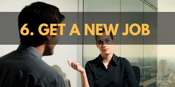 Get a New Job.