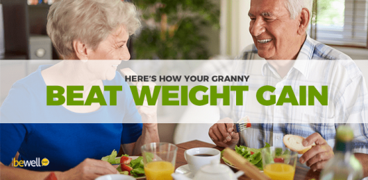 Here's How Your Granny Beat Weight Gain