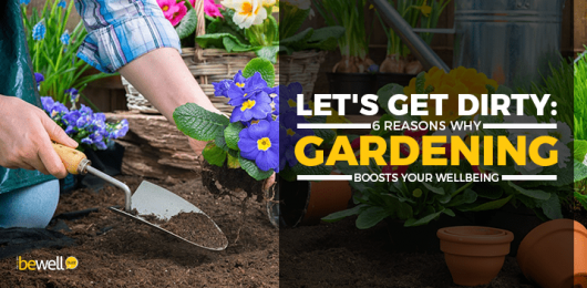Let's Get Dirty: 6 Reasons Gardening Boosts Your Well-Being
