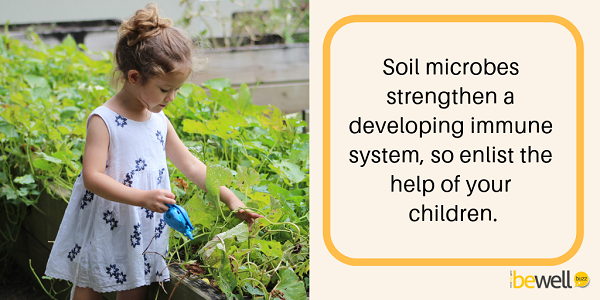 Soil microbes strengthen a developing immune system, so enlist the help of your children.