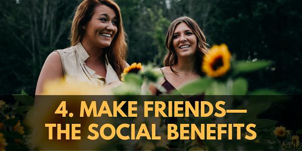 Make Friends—the Social Benefits